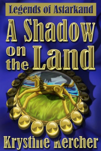 A Shadow On The Land (Legends Of Astarkand #1)