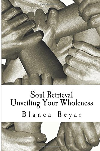 Soul Retrieval: Unveiling Your Wholeness