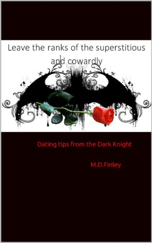 Leave the Ranks of the Superstitious and Cowardly: Dating tips from the Dark Knight