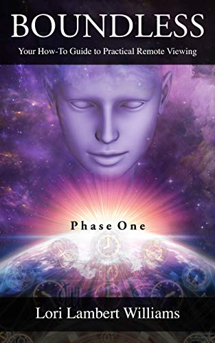 Boundless: Your How To Guide to Practical Remote Viewing - Phase One (A How To Series to Learn Controlled Remote Viewing Book 1)