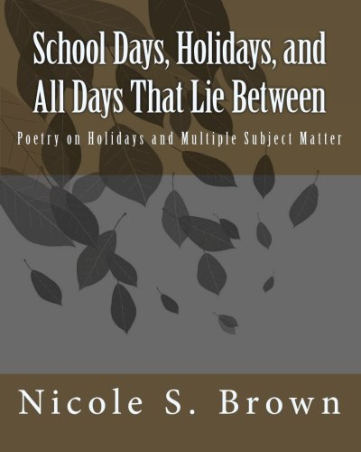 School Days, Holidays, and All Days That Lie Between: Poetry on Holidays and Multiple Subject Matter