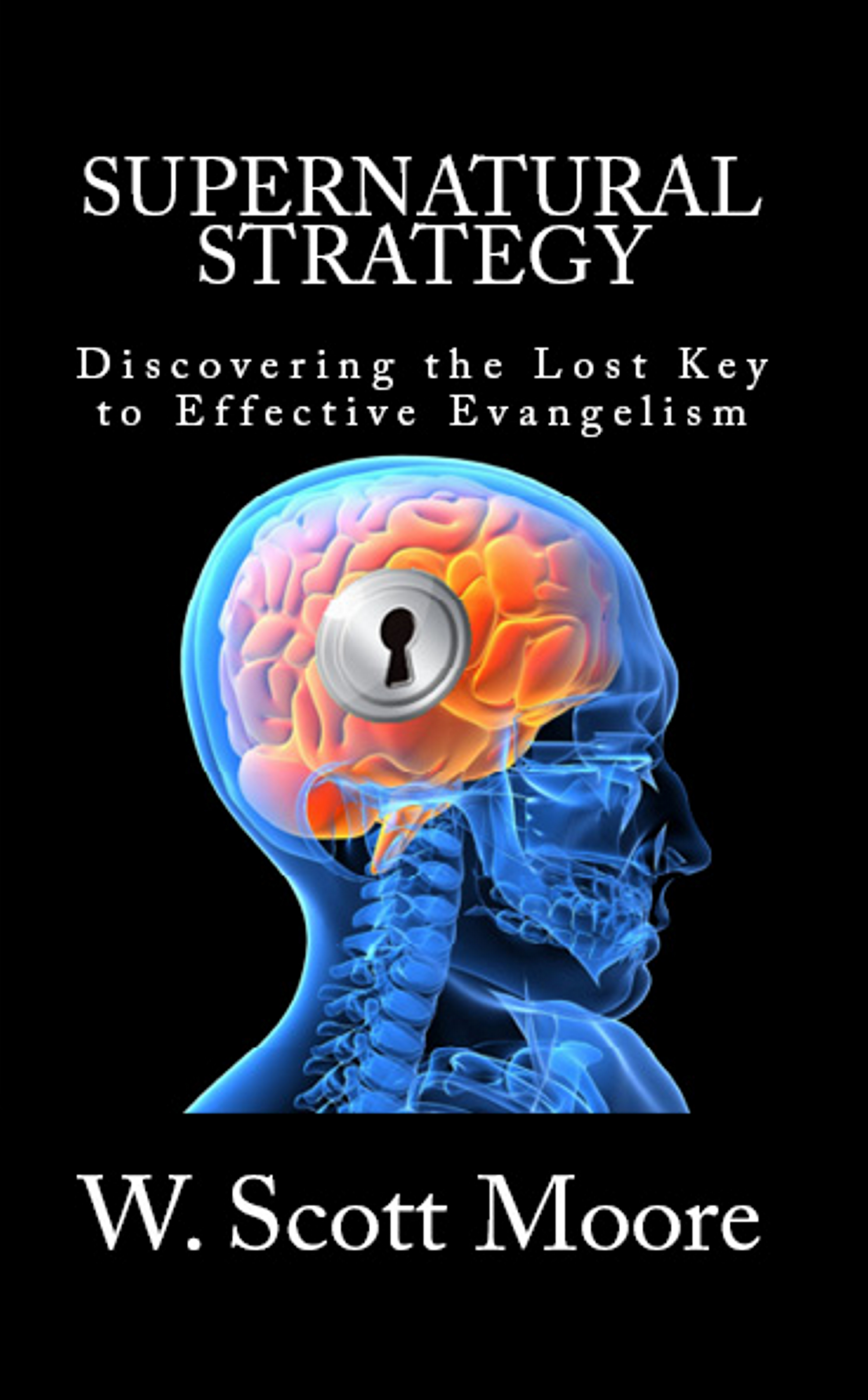 Supernatural Strategy: Discovering the Lost Key to Effective Evangelism