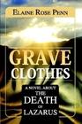 Grave Clothes: A Novel About the Death of Lazarus